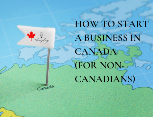 HOW TO START A BUSINESS IN CANADA (FOR NON-CANADIANS)